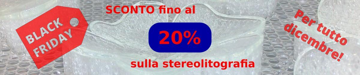 Sconto black friday per stereolitografia